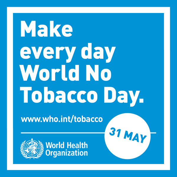 EVERYDAY IS A WORLD NO TOBACCO DAY